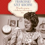 """Francuski Szef Kuchni"" – recenzja książki Julii Child"